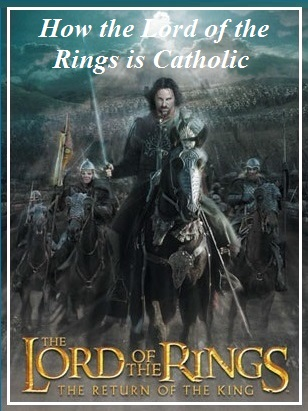 10 ways the Lord of the Rings is Catholic
