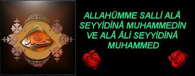 Salavat-ı Şerif : Allahumme salli ala seyidina Muhammed in ve ala ali seyidina Muhammed
