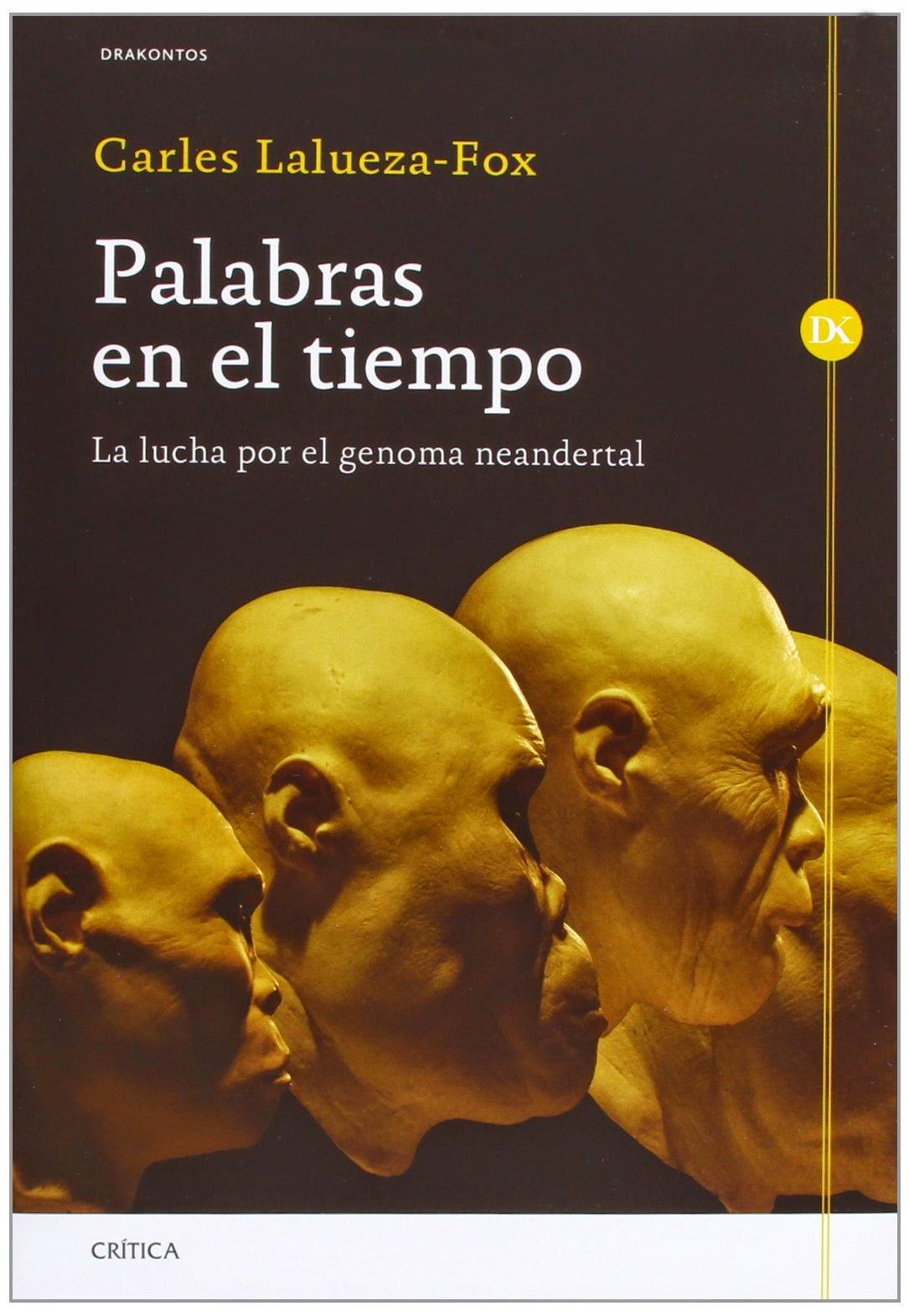 Palabras en el tiempo : la lucha por el genoma neandertal / Carles Lalueza-Fox