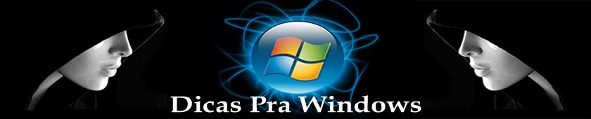 Dicas Pra Windows