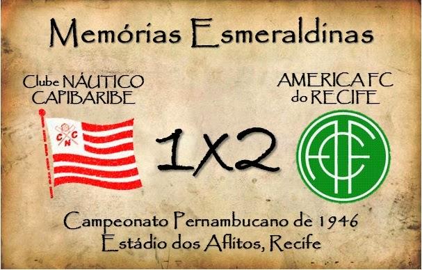 MEMÓRIAS ESMERALDINAS: Náutico 1x2 América em junho de 1946