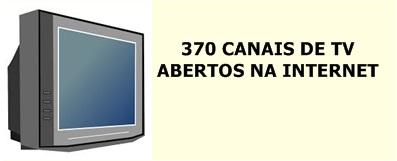 370 CANAIS DE TV ABERTOS
