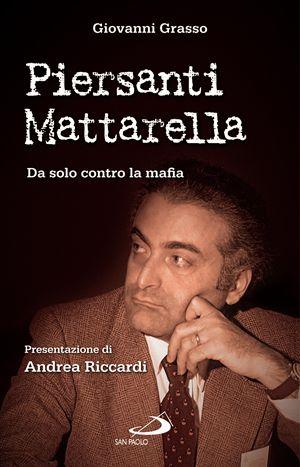 Piersanti Mattarella: da solo contro la mafia