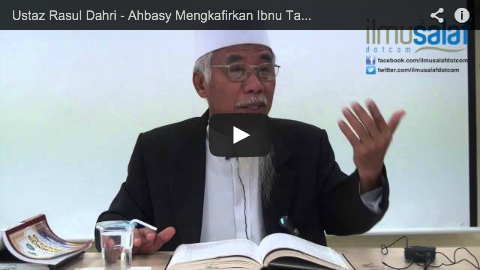 Ustaz Rasul Dahri – Ahbasy Mengkafirkan Ibnu Taimiyyah