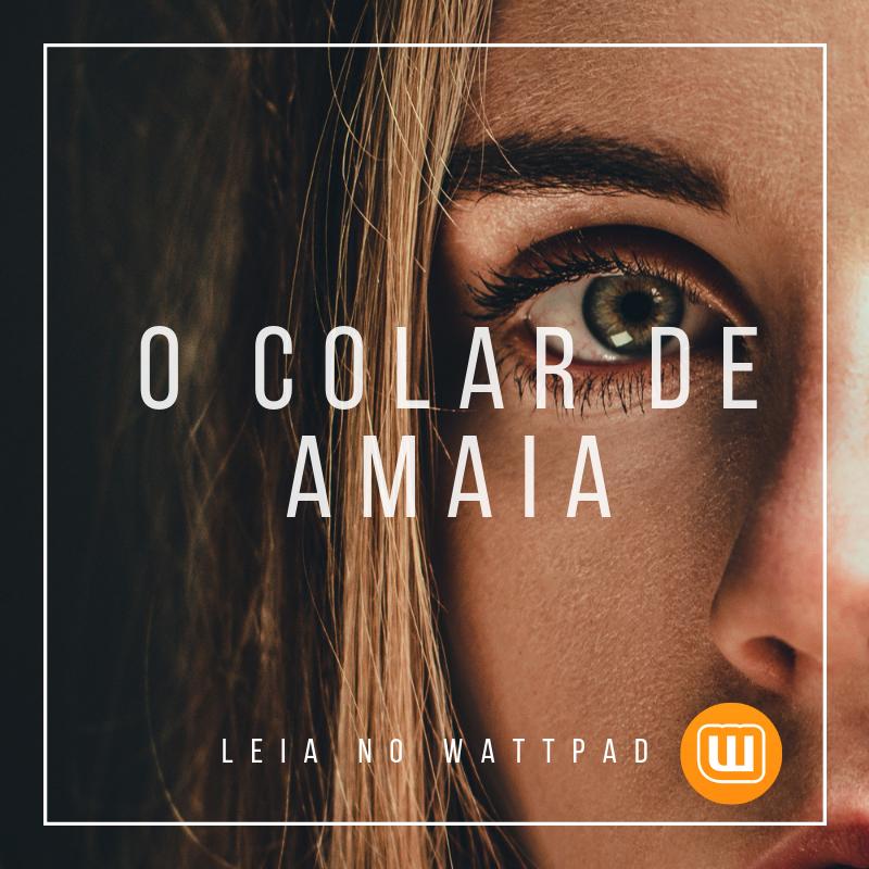 LEIA O COLAR DE AMAIA NO WATTPAD!