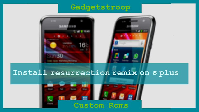 Install resurrection remix rom on galaxy s plus I9001