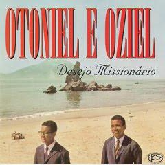 Otoniel e Oziel - Desejo Missionário
