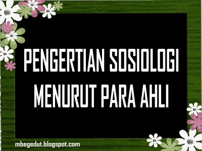 sosiologi, pengertian sosiologi, definisi sosiologi, sosiologi menurut para ahli, sosiologi menurut buku, sosiologi menurut para pakar