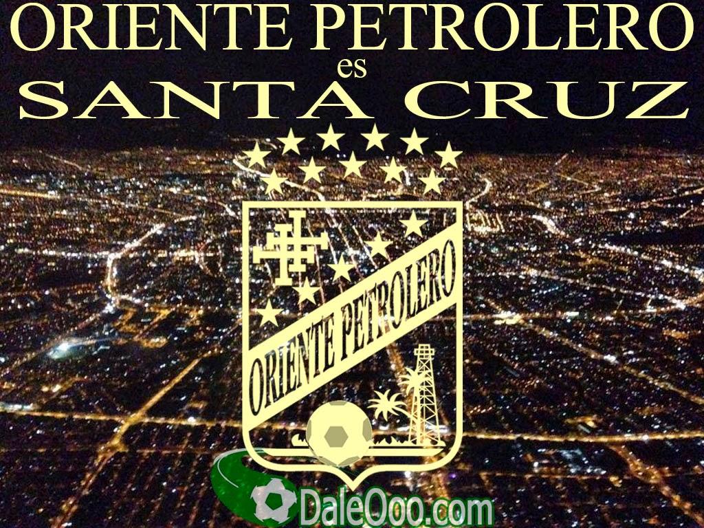 Oriente Petrolero - Oriente Petrolero es Santa Cruz - DaleOoo.com web del Club Oriente Petrolero