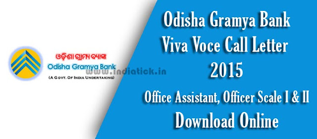 Odisha Gramya Bank Viva Voce Call Letter  2015 Office Assistant (Multipurpose), Officer Scale I (Officer in Junior Management), Officer Scale II (Officer in Middle Management Grade) Admit Card / Hall Ticket, Bio-Data CV, Shortlisted Candidates Name List PDF | CWE-III for RRBs Exams conducted by IBPS Recruitment during Sep/ Oct 2014