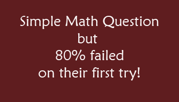 Simple Math problem but most first timers failed to answer correctly
