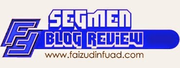 http://www.faizuddinfuad.com/2014/05/segmen-blog-review.html