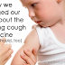 Why We Changed Our Mind about the Whooping Cough Vaccine (and you should, too)