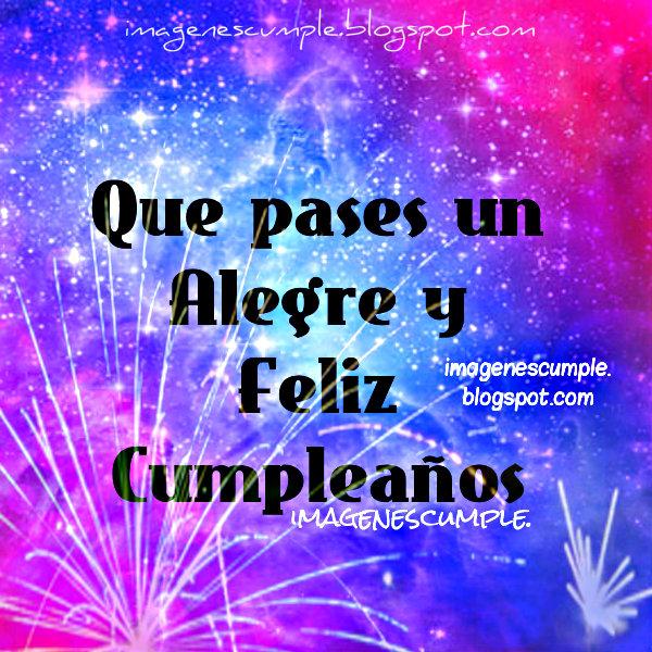 Que pases un Alegre y Feliz Cumpleaños. Imágenes gratis de cumple para amigos, familia, hijos, con mensajes bonitos por Mery Bracho.