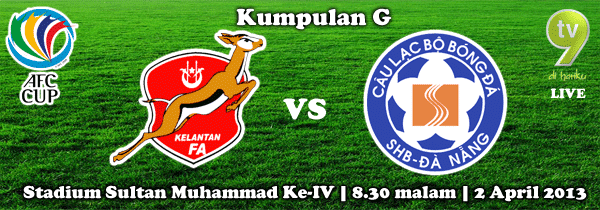 Live Streaming Kelantan vs SHB Da Nang FC 2 April 2013