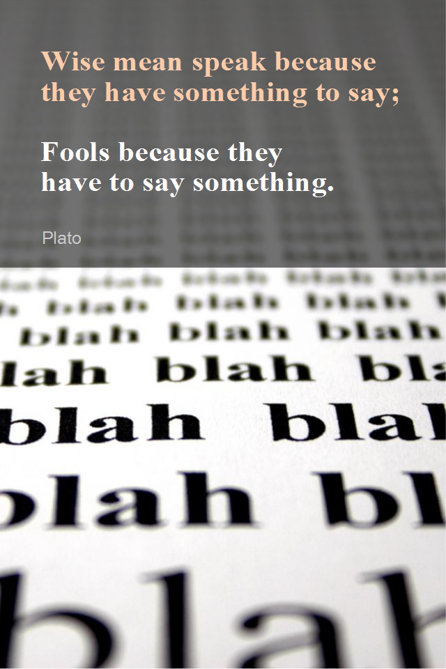 visual quote - image quotation for COMMUNICATION - Wise men speak because they have something to say; Fools because they have to say something. - Plato