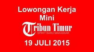 Lowongan Kerja Mini Tribun Timur 19 Juli 2015