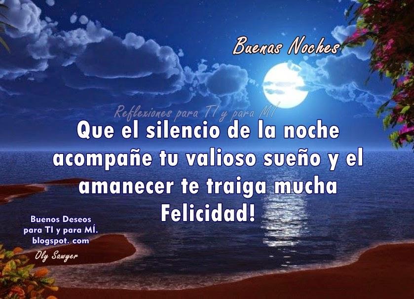 Que el silencio de la noche acompañe tu valioso sueño, y el amanecer te traiga mucha Felicidad!