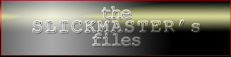 THE SLICKMASTER'S FILES.