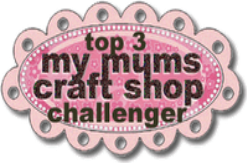 One of My Mum's Craft Shop Challenge Top Three