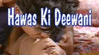 Hot Hindi Movie 'Hawas Ki Deewani' Watch Online