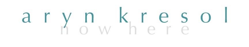aryn kresol | n o w  h e r e