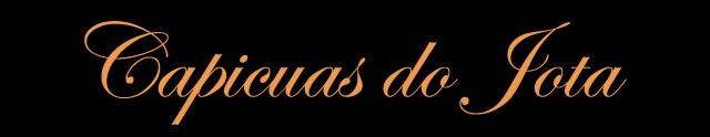 ► CAPICUAS do JOTA ◄