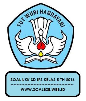 Soal UKK IPS Kelas 5 SD KTSP Th 2016 Sebanyak 40 Butir PG