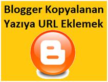 Blogger Kopyalanan Yazıya URL Eklemek