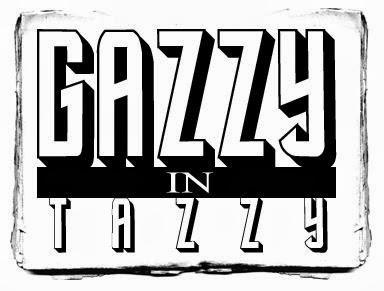 Gazzy in Tazzy
