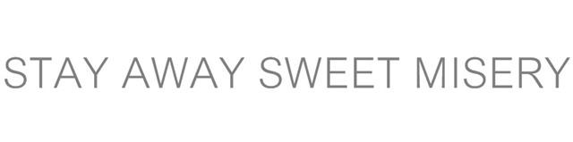 stay away sweet misery
