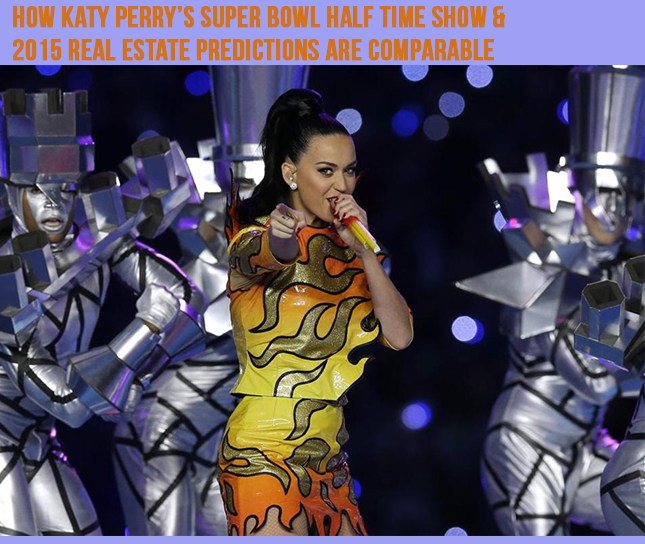 How Katy Perry's Super Bowl Halftime Show & Real Estate Predictions of 2015 Are Alike