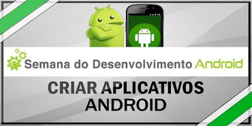 Semana do Desenvolvimento Android: Aprenda a desenvolver um app Android do zero em uma semana.