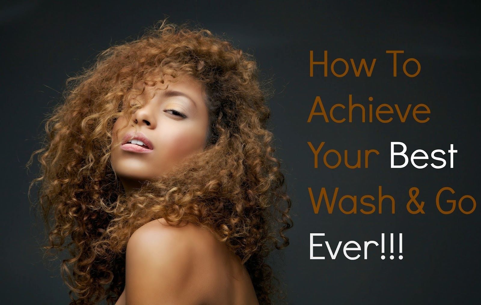 How To Achieve Your Best Wash & Go Ever!!!