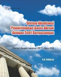 Sistem Akuntansi Pemerintahan Basis Akrual dengan Entri Berpasangan; Dilampiri dengan Lampiran