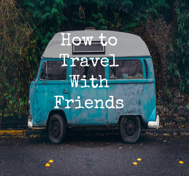 How to Travel with Friends