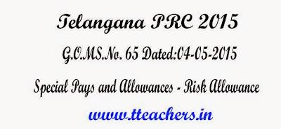 TS PRC GO MS No 65 Spacial Pays and Allowances-Risk Allowances,GO.65 Telangana PRC 2015 Risk Allowance Rates/New Risk Allowance Rates,G.O.MS.No. 65 Dated:04-05-2015,10th PRC Go 65,Telangana