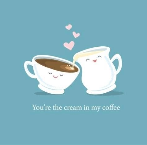 You Are Cream To My Coffee ♥♥♥