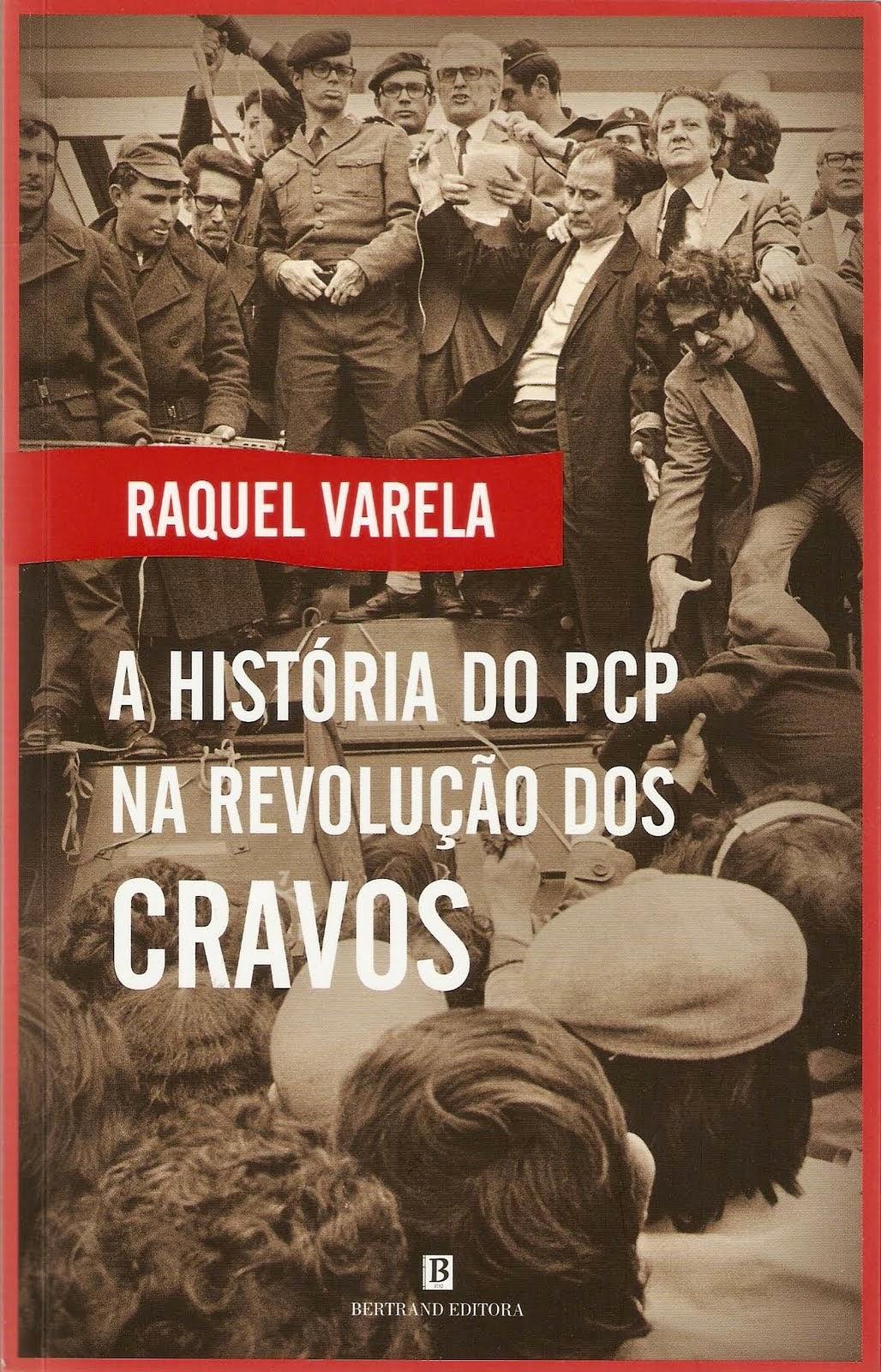 """P: """"A História do PCP na Revolução dos Cravos"""", Raquel Varela, Bertrand Editora, 2011"""