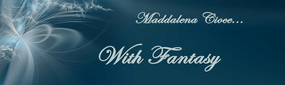 Maddalena Cioce... with Fantasy!
