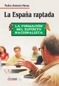 """""""La España raptada. La formación del espíritu nacionalista"""", de Pedro Antonio Heras"""