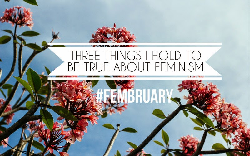 Euhnella | Three Things I Hold To Be True About Feminism #Fembruary