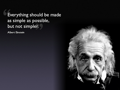 Everything should be made as simple as possible but not simpler