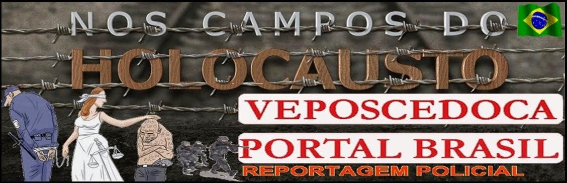 VEPOSCEDOCA PORTAL BRASIL |  -  A Foto e a Notícia em Tempo Real