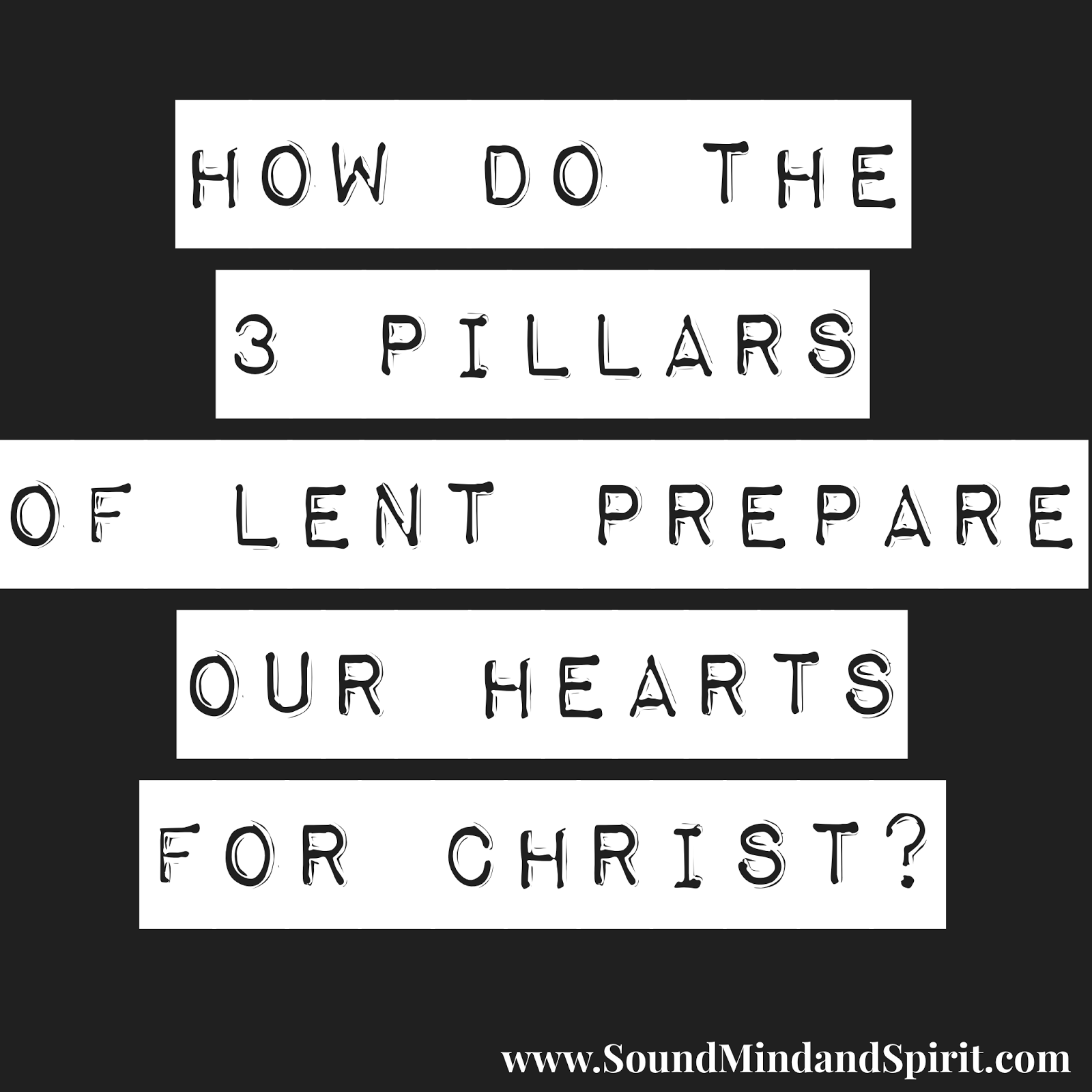 How do the 3 pillars of Lent prepare our hearts for Christ?
