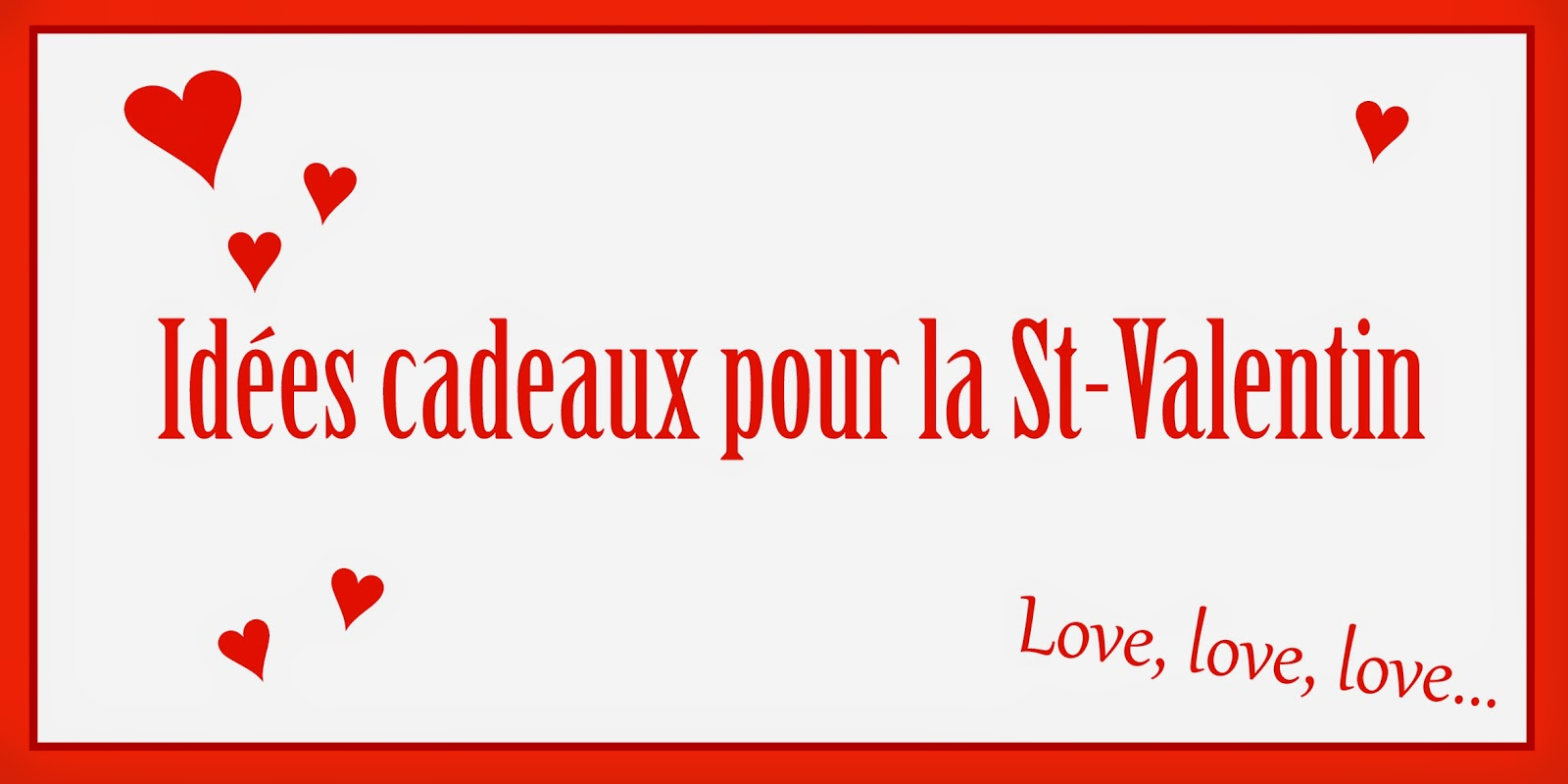 Id es cadeaux id es cadeaux pour la st valentin - Idee pour st valentin ...