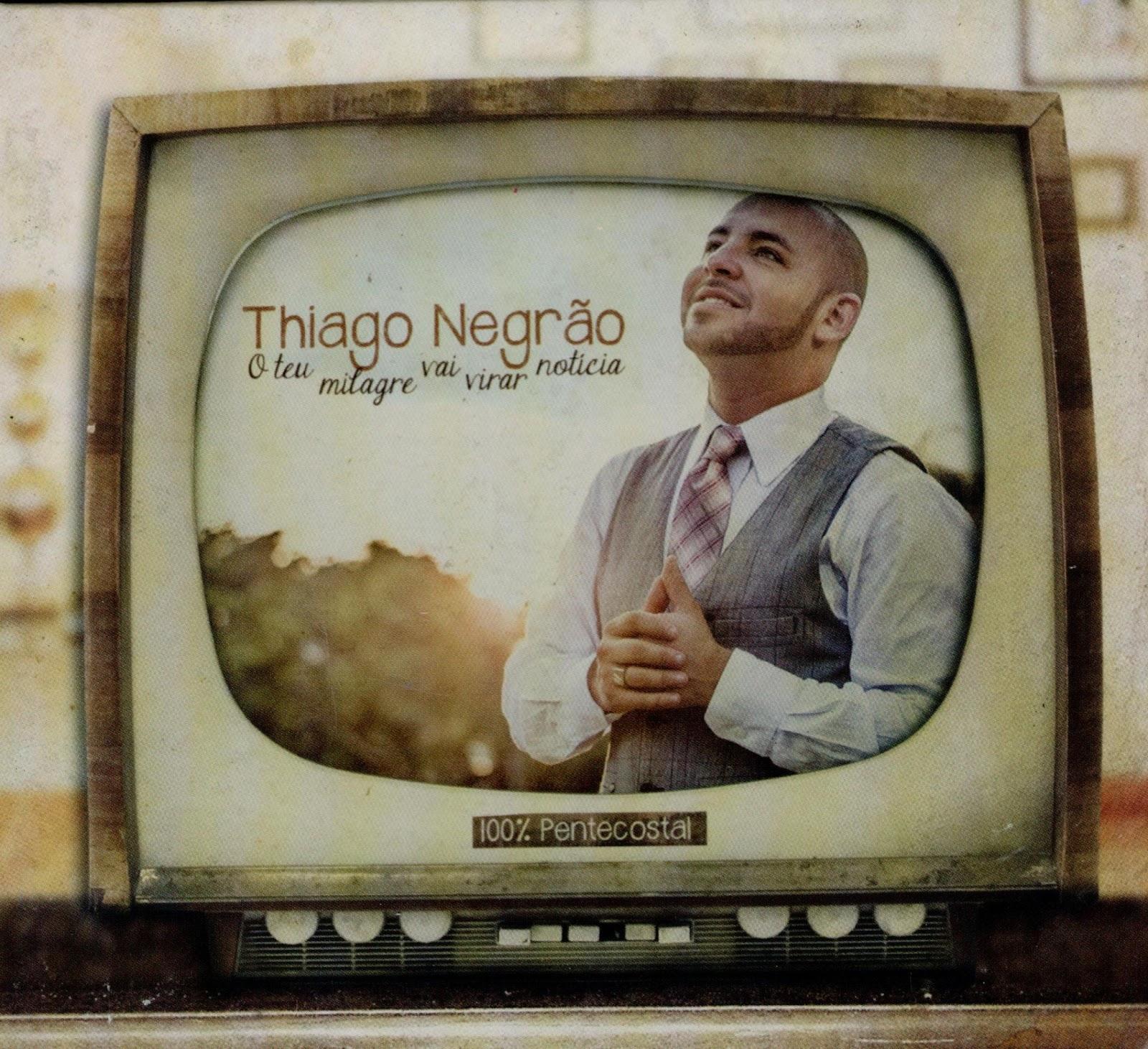 Thiago Negrão - O Teu Milagre Vai Virar Notícia Voz e Playback