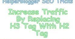Increase Traffic - Optimize Blog Post Titles Using H2 Tag - Replace H3 Tag