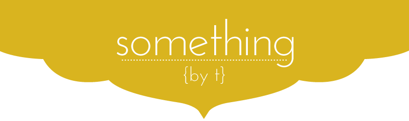something, by t