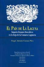 El País de La Laguna. Impacto hispano-tlaxcalteca en la forja de la Comarca Lagunera